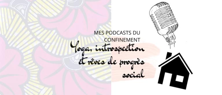 Article : Mes podcasts du confinement : yoga, introspection et rêves de progrès social